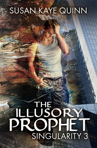 The Illusory Prophet (Singularity #3) by Susan Kaye Quinn